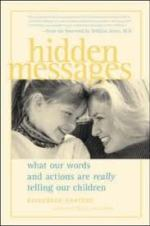 Hidden Messages : What Our Words and Actions Are Really Telling Our Children by Elizabeth Pantley