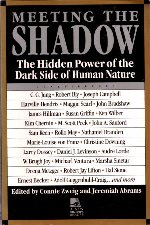 Meeting the Shadow: The Hidden Power of the Dark Side of Human Nature Edited by Connie Zweig and Jeremiah Abrams