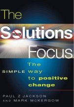 The Solutions Focus: The SIMPLE Way to Positive Change by Paul Z. Jackson and Mark McKergow