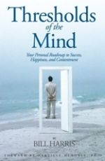 Thresholds of the Mind Your Personal Roadmap to Success, Happiness, and Contentment by Bill Harris