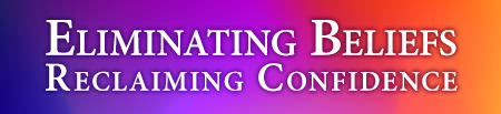Eliminating Beliefs Reclaiming Confidence